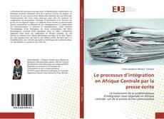 Le processus d'intégration en Afrique Centrale par la presse écrite的封面