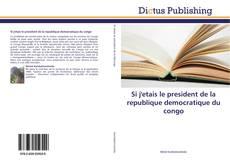 Couverture de Si j'etais le president de la republique democratique du congo