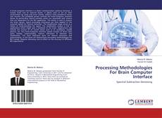 Bookcover of Processing Methodologies For Brain Computer Interface