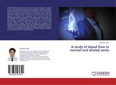 Bookcover of A study of blood flow in normal and dilated aorta