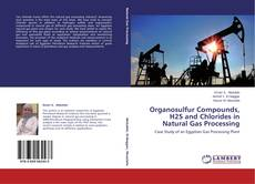 Bookcover of Organosulfur Compounds, H2S and Chlorides in Natural Gas Processing