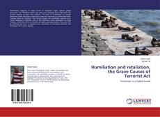 Bookcover of Humiliation and retaliation, the Grave Causes of Terrorist Act