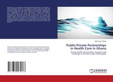 Bookcover of Public-Private Partnerships in Health Care in Ghana
