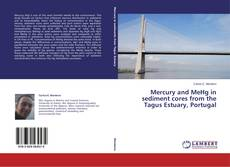 Bookcover of Mercury and MeHg in sediment cores from the Tagus Estuary, Portugal