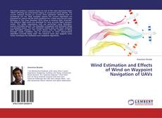 Bookcover of Wind Estimation and Effects of Wind on Waypoint Navigation of UAVs