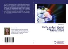Bookcover of On the study of physical properties of some heterojunctions