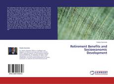 Bookcover of Retirement Benefits and Socioeconomic Development