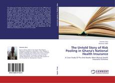 Bookcover of The Untold Story of Risk Pooling in Ghana's National Health Insurance