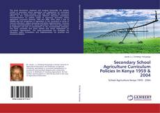 Bookcover of Secondary School Agriculture Curriculum Policies In Kenya 1959 & 2004