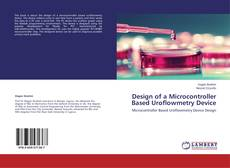 Bookcover of Design of a Microcontroller Based Uroflowmetry Device