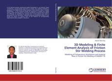 Bookcover of 3D Modeling & Finite Element Analysis of Friction Stir Welding Process