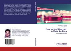 Bookcover of Fluoride and Fluorosis -A Major Problem