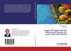 Impact Of Hydro-thermo Mechanical Process On Cactus Pear Peel Snacks kitap kapağı