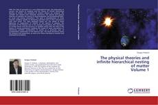 Обложка The physical theories and infinite hierarchical nesting of matter Volume 1