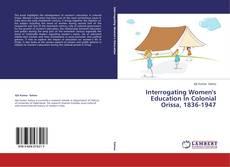 Couverture de Interrogating Women's Education In Colonial Orissa, 1836-1947