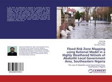 Bookcover of Flood Risk Zone Mapping using Rational Model in a Highly Weathered Nitisols of Abakaliki Local Government Area, Southeastern Nigeria