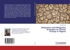Bookcover of Adaptation and Mitigation Strategies to Climate Change in Nigeria