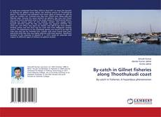 Bookcover of By-catch in Gillnet fisheries along Thoothukudi coast