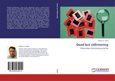 Bookcover of Dead but still/moving