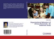 Bookcover of Organizational Behaviour of Library Personnels : An Elaborate Study
