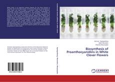 Couverture de Biosynthesis of Proanthocyanidins in White Clover Flowers