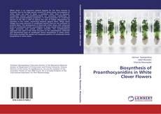Biosynthesis of Proanthocyanidins in White Clover Flowers kitap kapağı