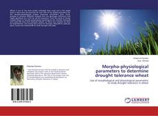 Bookcover of Morpho-physiological parameters to determine drought tolerance wheat