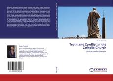 Bookcover of Truth and Conflict in the Catholic Church