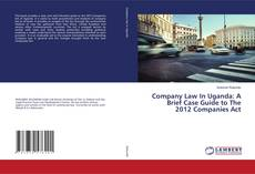 Portada del libro de Company Law In Uganda: A Brief Case Guide to The 2012 Companies Act
