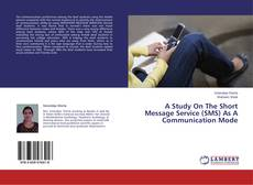 Bookcover of A Study On The Short Message Service (SMS) As A Communication Mode