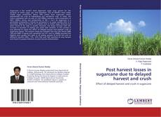 Capa do livro de Post harvest losses in sugarcane due to delayed harvest and crush