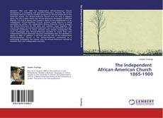 Bookcover of The Independent African-American Church 1865-1900