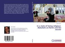Buchcover von In a state of being religious: Abdullahi an-Na'im and the secular