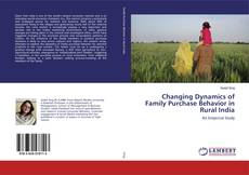Bookcover of Changing Dynamics of Family Purchase Behavior in Rural India