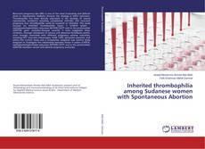 Inherited thrombophilia among Sudanese women with Spontaneous Abortion kitap kapağı