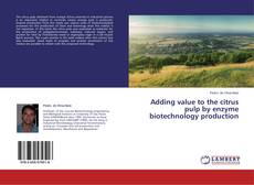 Portada del libro de Adding value to the citrus pulp by enzyme biotechnology production