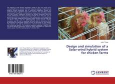 Bookcover of Design and simulation of a Solar-wind hybrid system for chicken farms