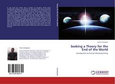 Bookcover of Seeking a Theory for the End of the World