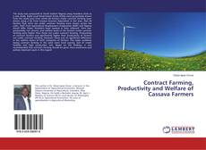Bookcover of Contract Farming, Productivity and Welfare of Cassava Farmers