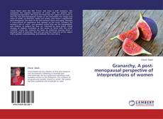 Bookcover of Granarchy, A post-menopausal perspective of interpretations of women