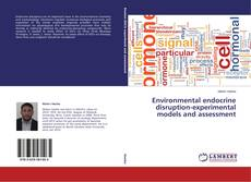Bookcover of Environmental endocrine disruption-experimental models and assessment