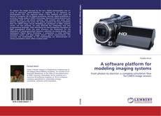 Bookcover of A software platform for modeling imaging systems