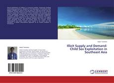 Portada del libro de Illicit Supply and Demand: Child Sex Exploitation in Southeast Asia