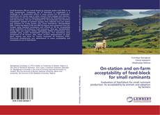 Bookcover of On-station and on-farm acceptability of feed-block for small ruminants