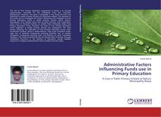 Buchcover von Administrative Factors Influencing Funds use in Primary Education