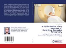 Portada del libro de A Determination of the Accuracy of Cone Beam Computed Tomography