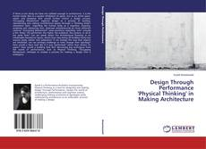 Bookcover of Design Through Performance 'Physical Thinking' in Making Architecture