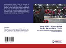 Portada del libro de How Media Frame Roller Derby Around the World