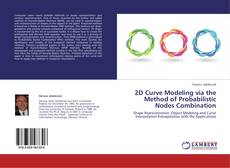 Bookcover of 2D Curve Modeling via the Method of Probabilistic Nodes Combination