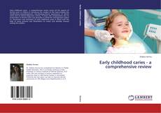Bookcover of Early childhood caries - a comprehensive review